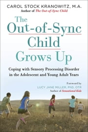 The Out-of-Sync Child Grows Up - Coping with Sensory Processing Disorder in the Adolescent and Young Adult Years ebook by Carol Kranowitz,Lucy Jane Miller