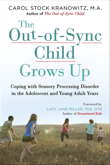 The Out-of-Sync Child Grows Up - Coping with Sensory Processing Disorder in the Adolescent and Young Adult Years ebook by Carol Kranowitz