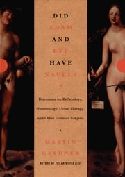 Did Adam and Eve Have Navels?: Debunking Pseudoscience ebook by Martin Gardner