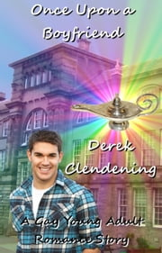 Once Upon a Boyfriend - A Gay Young Adult Romance Story ebook by Derek Clendening
