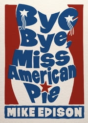 Bye Bye, Miss American Pie ebook by Mike Edison