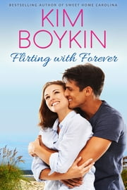 Flirting with Forever ebook by Kim Boykin