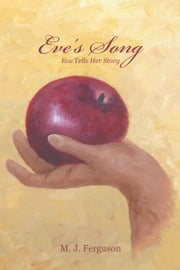 Eve's Song - Eve Tells Her Story ebook by M.J. Ferguson