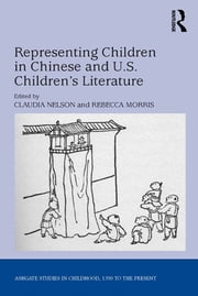 Representing Children in Chinese and U.S. Children's Literature ebook by Claudia Nelson,Rebecca Morris