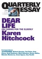 Quarterly Essay 57 Dear Life - On Caring for the Elderly ebook by