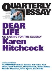 Quarterly Essay 57 Dear Life - On Caring for the Elderly ebook by Karen Hitchcock