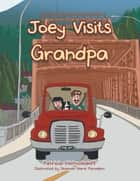 Joey Visits Grandpa ebook by Patricia Nichvolodoff