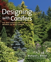 Designing with Conifers - The Best Choices for Year-Round Interest in Your Garden ebook by Richard L. Bitner