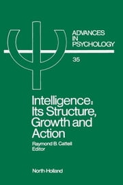 Intelligence: Its Structure, Growth and Action ebook by Cattell, R.B.