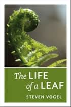 The Life of a Leaf ebook by Steven Vogel