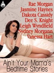 Ain't Your Mama's Bedtime Stories ebook by Vanessa Hart,Rae Morgan,Dee S. Knight,Dakota Cassidy,Jasmine Haynes,Leigh Wyndfield,Sydney Morgann