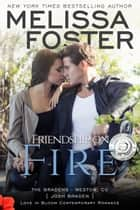 Friendship on Fire (Love in Bloom: The Bradens) ebook by