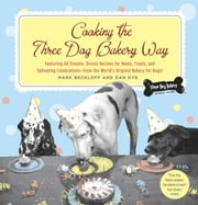 Cooking the Three Dog Bakery Way ebook by Mark Beckloff,Dan Dye