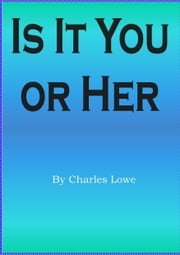 Is It You or Her ebook by Charles Lowe