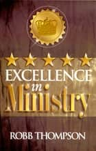Excellence in Ministry ebook by Thompson, Robb
