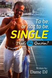To be or not to be Single? Part 1 - TO BE, #1 ebook by DAME DJ