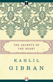 The Secrets of the Heart ebook by Kahlil Gibran,Anthony Rizcallah Ferris,Martin L. Wolf