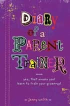 Diary of a Parent Trainer ebook by Jennifer Smith