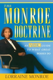 The Monroe Doctrine - An ABC Guide To What Great Bosses Do ebook by Lorraine Monroe