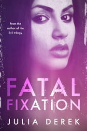 Fatal Fixation - A psychological thriller with a mind-blowing twist ebook by Julia Derek