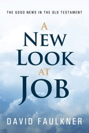New Look at Job - The Good News in the Old Testament ebook by David Faulkner