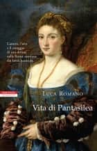 Vita di Pantasilea ebook by Luca Romano