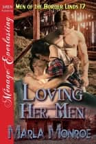 Loving Her Men ebook by Marla Monroe