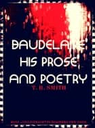 Baudelaire: His Prose and Poetry ebook by Charles Baudelaire, Frank Pearce Sturm, Thomas Robert Smith