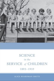 Science in the Service of Children, 1893-1935 ebook by Alice Smuts