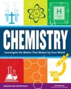 Chemistry - Investigate the Matter that Makes Up Your World ebook by Carla Mooney, Samuel Carbaugh