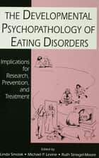 The Developmental Psychopathology of Eating Disorders ebook by Linda Smolak,Ruth H. Striegel-Moore,Michael P. Levine