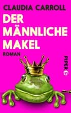 Der männliche Makel - Roman ebook by Claudia Carroll, Karin Dufner