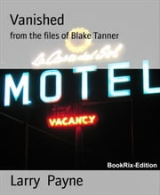 Vanished - from the files of Blake Tanner ebook by Larry Payne
