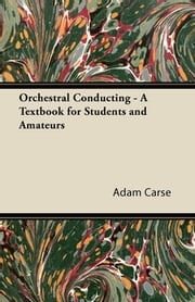 Orchestral Conducting - A Textbook for Students and Amateurs ebook by Adam Carse