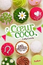 Coeur Coco - Tome 4 ebook by Cathy Cassidy, Anne Guitton