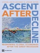 Ascent after Decline: Regrowing Global Economies after the Great Recession ebook by Otaviano Canuto, Danny M. Leipziger