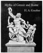 Myths of Greece and Rome ebook by H. A. Guerber
