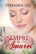 Sempre te amarei ebook by Stefania Gil