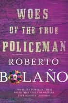 Woes of the True Policeman ebook by Roberto Bolaño, Natasha Wimmer