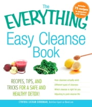 The Everything Easy Cleanse Book - Recipes, tips, and tricks for a safe and healthy detox! ebook by Cynthia Lechan Goodman,Cynthia Lechan