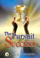 The Pursuit of Success ebook by Dr. D. K. Olukoya