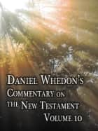 Daniel Whedon's Commentary on the Bible - Volume 10 - Matthew & Mark ebook by Dr. Daniel Whedon