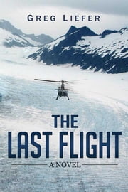 The Last Flight - A Novel ebook by Greg Liefer