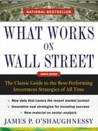 What Works on Wall Street, Fourth Edition: The Classic Guide to the Best-Performing Investment Strategies of All Time eBook by James O'Shaughnessy