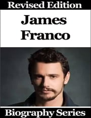 James Franco - Biography Series ebook by Matt Green