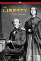 On Liberty - the authoritative Harvard edition 1909 ebook by John Stuart Mill, Sam Vaseghi