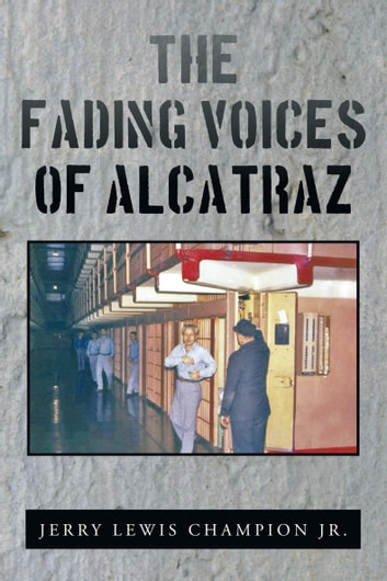 The Fading Voices of Alcatraz ebook by Jerry Lewis Champion Jr