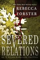 Severed Relations ebook by Rebecca Forster