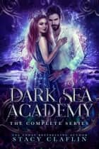 The Dark Sea Academy: The Complete Trilogy - Dark Sea Academy ebook by Stacy Claflin