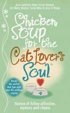 Chicken Soup for the Cat Lover's Soul eBook by Amy D. Shojai, Carol Kline, Dr Marty Becker,...